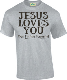 Jesus Loves You But Im His Favorite Unisex Tee