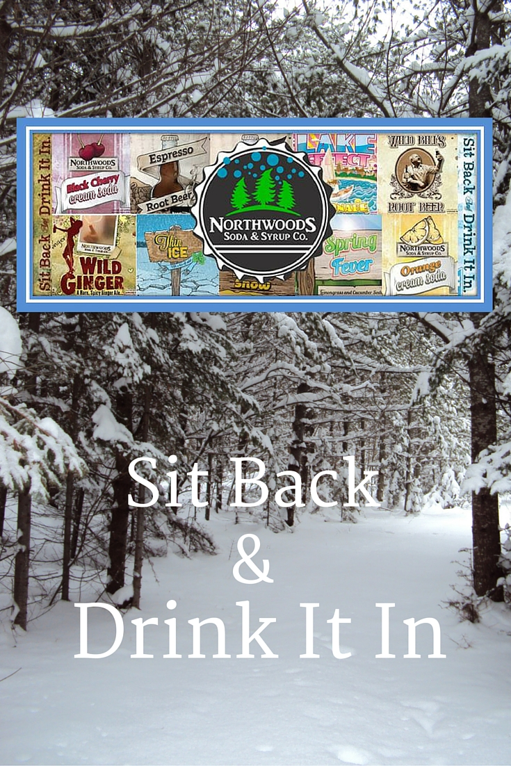 Northwoods Soda & Syrup Co - Sit Back & Drink It In