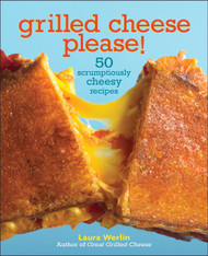 Grilled Cheese, Please! Cookbook