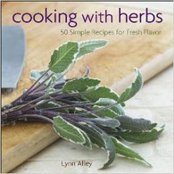 Cooking with Herbs: 50 Simple Recipes for Fresh Flavor Hardcover – April 2, 2013 by Lynn Alley