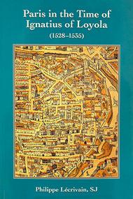 Paris in the Time of Ignatius of Loyola (1528–1535)