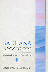 Sadhana: A Way to God: Christian Exercises in Eastern Form