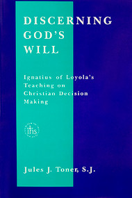 Discerning God's Will: Ignatius of Loyola's Teaching on Christian Decision Making - Paperback ***OUT OF PRINT***