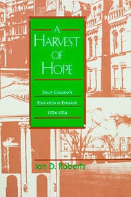 A Harvest of Hope: Jesuit Collegiate Education in England 1794–1914