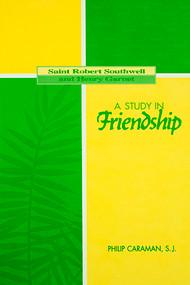 A Study in Friendship: Saint Robert Southwell and Henry Garnet
