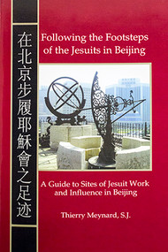 Following the Footsteps of the Jesuits in Beijing: A Guide to the Sites of Jesuit Work and Influence in Beijing