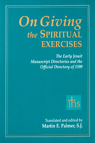 On Giving the Spiritual Exercises: The Early Jesuit Manuscript Directories and the Official Directory of 1599