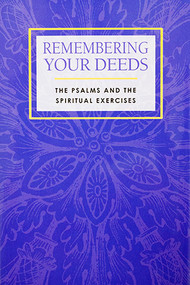 Remembering Your Deeds: The Psalms and the Spiritual Exercises - Hardcover