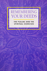 Remembering Your Deeds: The Psalms and the Spiritual Exercises - Paperback