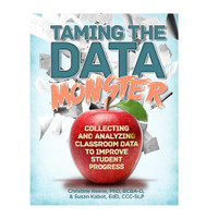 Taming the Data Monster Collecting and Analyzing Classroom Data to Improve Student Progress