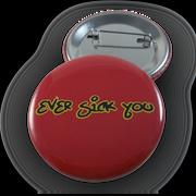 Ever Sick You Button