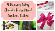 4 Reasons Why Chocolatiers Need Custom Ribbon