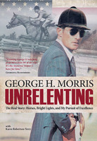 George H. Morris, Unrelenting, An Autobiography