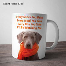 Every Snack You Make, Every Meal You Make, Every Bite You Take, I'll Be Watching You  Weimaraner Mug