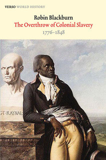 The Overthrow of Colonial Slavery: 1776-1848 by Robin Blackburn