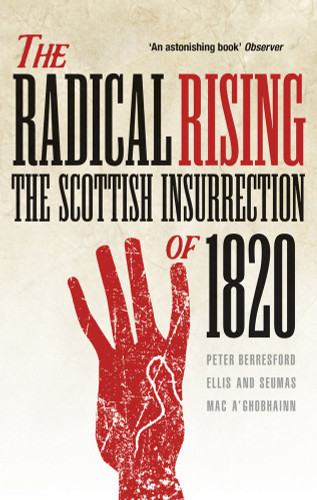 The Radical Rising The Scottish Insurrection of 1820 by Peter Berresford Ellis & Seumas Mac a' Ghobhainn