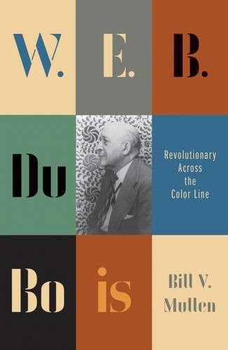 W.E.B. Du Bois: A Revolutionary Life (Revolutionary Lives) - Bill V Mullen