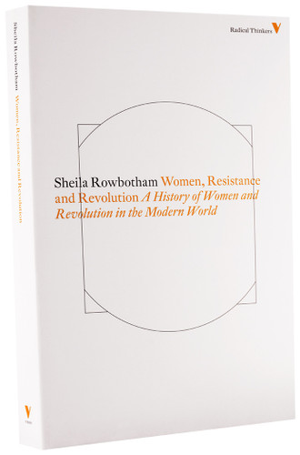 Women, Resistance and Revolution: A History of Women and Revolution in the Modern World - Sheila Rowbotham