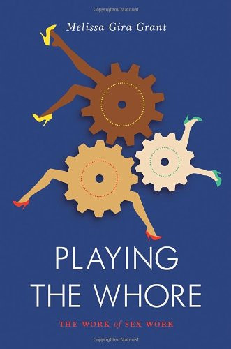 Playing the Whore: The Work of Sex Work (Jacobin) - Melissa Gira Grant