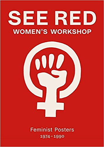 See Red Women's Workshop - Feminist Posters 1974-1990