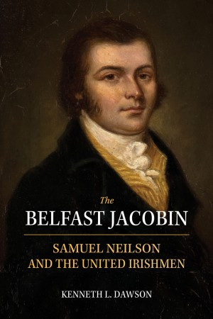 The Belfast Jacobin: Samuel Neilson and the United Irishmen