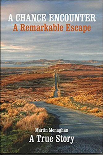 A Chance Encounter A Remarkable Escape - Martin Monaghan