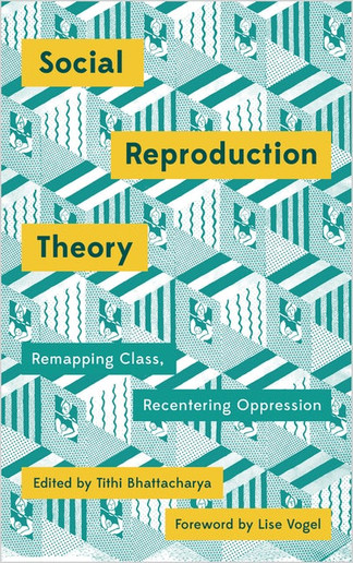 Social Reproduction Theory Remapping Class, Recentering Oppression
