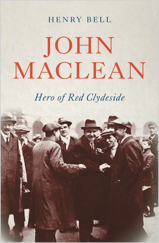 John Maclean Hero of Red Clydeside