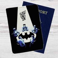 Batman Almost Got 'Im Custom Leather Passport Wallet Case Cover