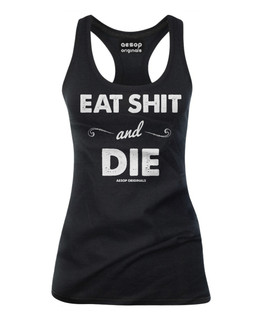 Eat Shit And Die 2.0 - Tank Top Aesop Originals Clothing (Black)