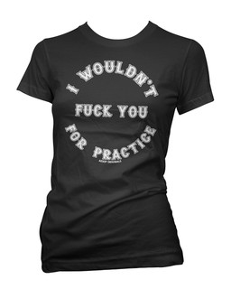 I Wouldn't Fuck You For Practice - Tee Shirt Aesop Originals Clothing (Black)