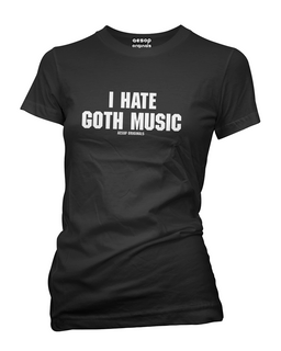 I Hate Goth Music - Tee Shirt Aesop Originals Clothing (Black)