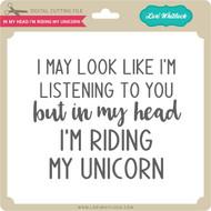 In My Head I'm Riding My Unicorn