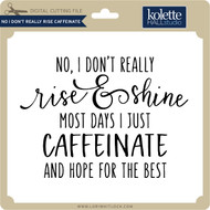 No I Don't Really Rise Caffeinate