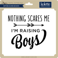 Nothing Scares Me Boys