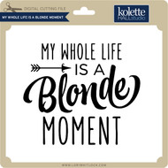 My Whole Life is a Blonde Moment