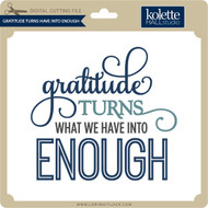 Gratitude Turns What We Have Enough