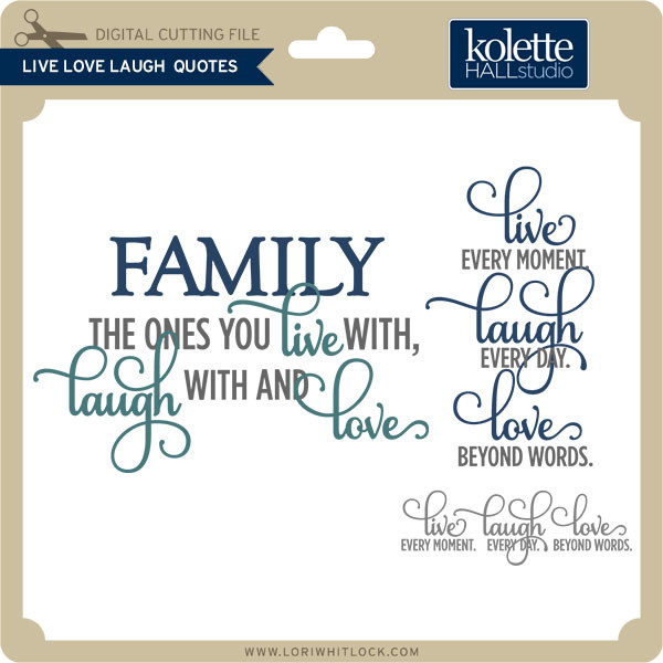 Live Love And Laugh Quotes: Lori Whitlock's SVG Shop