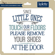 Touch Our Floors Remove Shoes
