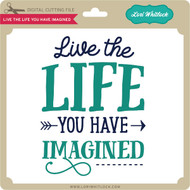 Live the Life You Have Imagined