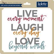 Live Laugh Love Beyond Words