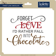 Forget Love Chocolate