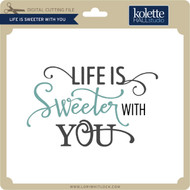 Life is Sweeter with You
