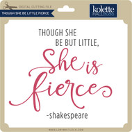 Though She Be Little Fierce