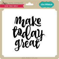 Make Today Great