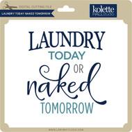 Laundry Today Naked Tomorrow