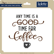 Any Time Good Time Coffee