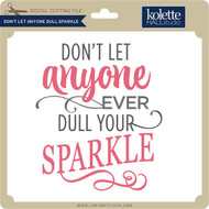 Don't Let Anyone Dull Sparkle