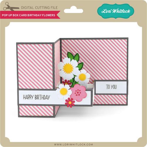 Pop Up Box Card Birthday Flowers Lori Whitlocks Svg Shop