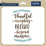 Thankful Everyday Blessed
